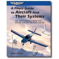 "PILOTS GUIDE AIRCRAFT and SYSTEM (""A Pilot's Guide to Aircraft and Their Systems"") by Dale Crane"