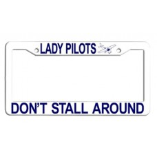 LADY PILOTS DONT STALL AROUND/LICENSE PLATE FRAME